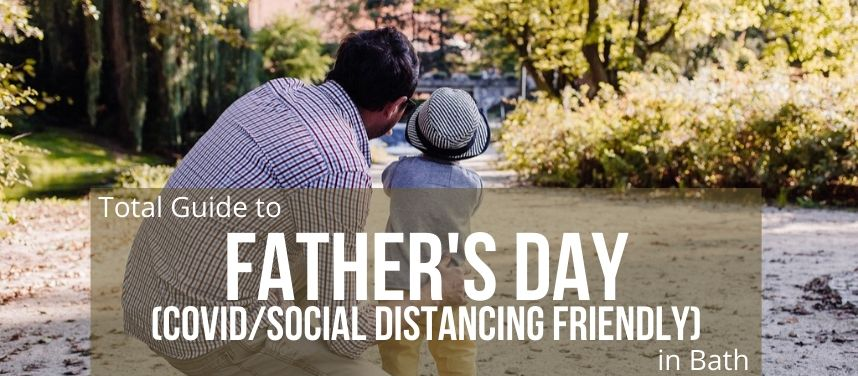 Total Guide to a Socially Distanced Father's Day in Bath