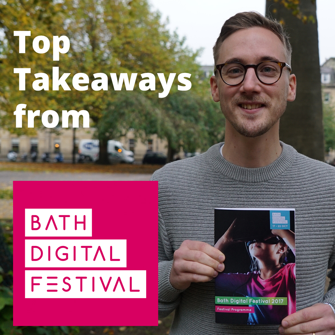 Top Takeaways from Bath Digital Festival 2017