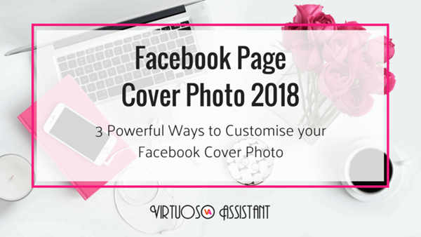 3 Powerful Ways to Customise your Facebook Page Cover Photo